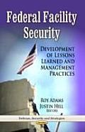 Federal Facility Security: Development of Lessons Learned and Management Practices
