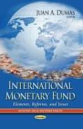 International Monetary Fund: Elements, Reforms, and Issues