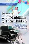 Parents With Disabilities & Their Children: Rights, Barriers, Supports & Treatment