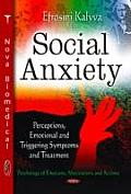Social Anxiety: Perceptions, Emotional & Triggering Symptoms & Treatment