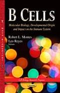 B Cells: Molecular Biology, Developmental Origin and Impact on the Immune System