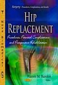 Hip Replacement: Procedures, Potential Complications & Postoperative Rehabilitation
