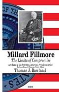 Millard Fillmore: the Limits of Compromise