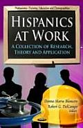 Hispanics At Work: a Collection of Research, Theory and Application