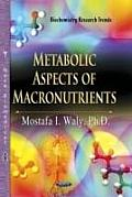 Metabolic Aspects of Macronutrients