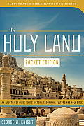 The Holy Land: Pocket Edition: An Illustrated Guide to Its History, Geography, Culture, and Holy Sites