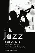 The Jazz Image: Seeing Music Through Herman Leonard S Photography (American Made Music)