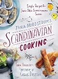 Tina Nordstrom's Scandinavian Cooking: Simple Recipes for Home-Style Scandinavian Cuisine