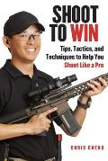 Shoot to Win: Tips, Tactics, and Techniques to Help You Shoot Like a Pro