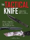 The Tactical Knife: Your Guide to Selection, Use, Safety, and Self-Defense