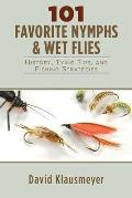 101 Favorite Nymphs & Wet Flies: History, Tying Tips, and Fishing Strategies