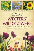 Field Book of Western Wild Flowers The Ultimate Guide to Flowers Growing West of the Rocky Mountains