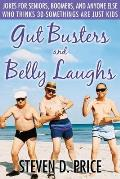Gut Busters and Belly Laughs: Jokes for Seniors, Boomers, and Anyone Else Who Thinks Thirty-Something Are Just Kids