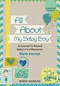 All about My Baby Boy: A Journal to Record Babys First Moments: Blank Journal