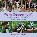 Fairy Gardening 101 How to Design Plant Grow & Create Over 25 Miniature Gardens