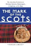 The Mark of the Scots: Their Astonishing Contributions to History, Science, Democracy, Literature, and the Arts