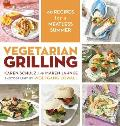 Vegetarian Grilling 60 Recipes for a Meatless Summer