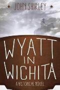Wyatt in Wichita: A Historical Novel