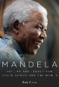Mandela: His Life and Legacy for South Africa and the World