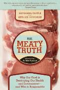 The Meaty Truth: Why Our Food Is Destroying Our Health and Environment--And Who Is Responsible