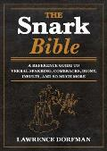 Snark Bible A Reference Guide to Verbal Sparring Comebacks Irony Insults Sarcasm & So Much More