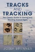 Tracks and Tracking: The Classic Guide to Seeing and Reading Animal Signs
