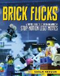 Brick Flicks: A Comprehensive Guide to Making Your Own Stop-Motion Lego Movie
