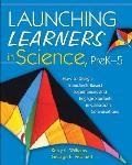 Launching Learners in Science, PreK-5: How to Design Standards-Based Experiences and Engage Students in Classroom Conversations