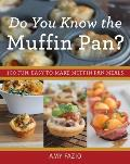 Do You Know the Muffin Pan 100 Fun Easy To Make Muffin Pan Meals