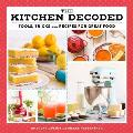 Kitchen Decoded Tricks Tools & Recipes for Great Food