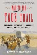 Wa To Yah & the Taos Trail The Classic History of the American Indians & the Taos Revolt
