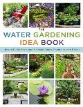 Water Gardening Idea Book How to Build Plant & Maintain Ponds Fountains & Basins