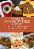 Awesome Coconut Milk Recipes: Tasty Ways to Bring Coconuts from the Palm Tree to Your Plate