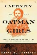 Captivity of the Oatman Girls: Being an Interesting Narrative of Life Among the Apache and Mohave Indians