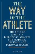 Way of the Athlete The Role of Sports in Building Character for Academic Business & Personal Success