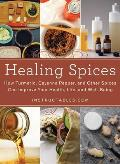 Healing Spices: How Turmeric, Cayenne Pepper, and Other Spices Can Improve Your Health, Life, and Well-Being