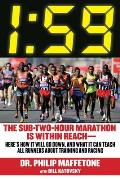 1:59: The Sub-Two-Hour Marathon Is Within Reach--Here's How It Will Go Down, and What It Can Teach All Runners about Trainin