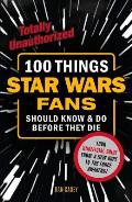 100 Things Star Wars Fans Should Know & Do Before They Die (100 Things...Fans Should Know)