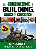The Big Book of Building, Mods & Circuits: Minecraft(r)(TM) Imagine It . . . Create It . . . Build It