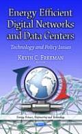 Energy Efficient Digital Networks and Data Centers: Technology and Policy Issues