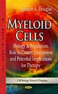 Myeloid Cells: Biology & Regulation, Role in Cancer Progression and Potential Implications for Therapy