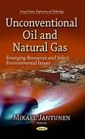 Unconventional Oil & Natural Gas: Emerging Resources & Select Environmental Issues