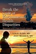 Break the Cycle of Environmental Health Disparities: Maternal & Child Health Aspects