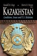 Kazakhstan: Conditions, Issues & U.S. Relations