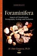 Foraminifera: Aspects of Classification, Stratigraphy, Ecology & Evolution