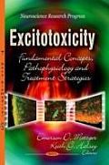 Excitotoxicity: Fundamental Concepts, Pathophysiology & Treatment Strategies