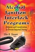 Alcohol Ignition Interlock Programs: Elements & Considerations To Prevent Impaired Driving