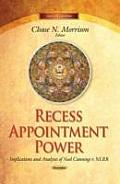 Recess Appointment Power: Implications and Analyses of Noel Canning V. NLRB