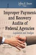 Improper Payments & Recovery Audits of Federal Agencies: Legislation & Analyses