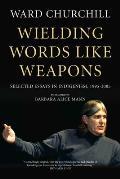 Wielding Words Like Weapons: Selected Essays in Indigenism, 1995-2005